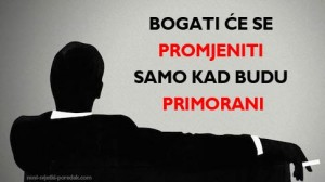 Bogati e se Promjeniti Samo Kad Budu Primorani !