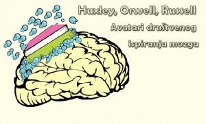 Huxley, Orwell i Russell – Avatari društvenog ispiranja mozga